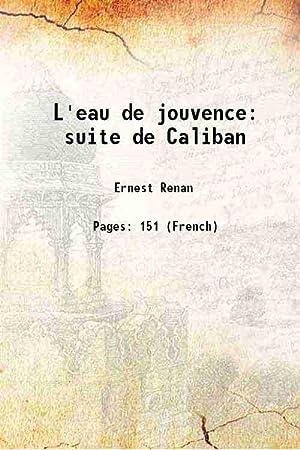 L'eau de jouvence: suite de Caliban 1881: Ernest Renan