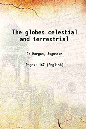 The globes celestial and terrestrial (1845)[SOFTCOVER]: De Morgan, Augustus