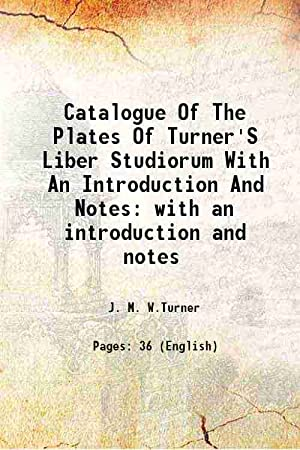Catalogue Of The Plates Of Turner'S Liber: J. M. W.Turner
