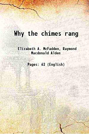 Why the chimes rang (1915)[SOFTCOVER]: Elizabeth A. McFadden,