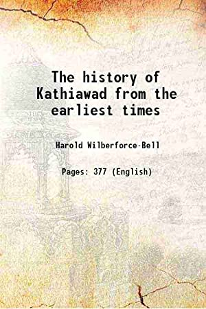 The history of Kathiawad from the earliest: H. Wilberforce-Bell, C.