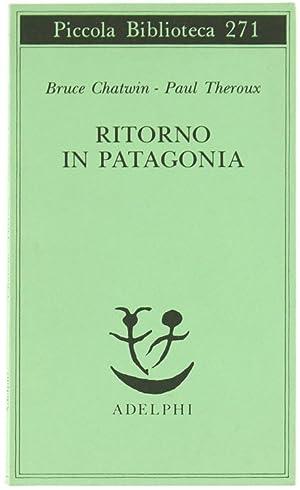 Immagine del venditore per RITORNO IN PATAGONIA.: venduto da Bergoglio Libri d'Epoca