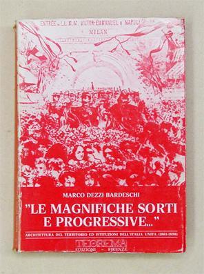 Le magnifiche sorti e progressive.». Architettura del territorio ed istituzioni dell?Italia unita (...