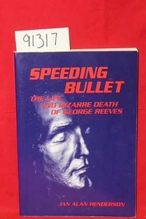 Speeding Bullet The Life and Bizarre Death: Henderson, Jan Alan