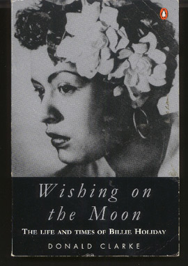 Wishing on the Moon. Life and Times of Billie Holiday