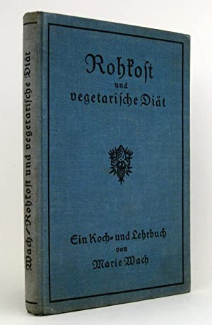 Rohkost und vegetarische Diät : Koch- und Lehrbuch von Frau Marie Wach - Kurheim für Rohkost und ...