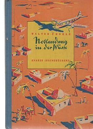 Notlandung in der Wüste ein afrikanisches Erlebnis von Walter Conrad Illustriert von Hans Wiegandt:...