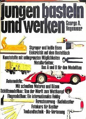 Jungen basteln und werken Material, Werkzeug, Techniken, ein Werkbuch für Jungen und Bastler im ...