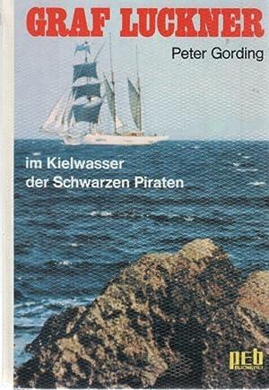 Graf Luckner Im Kielwasser der schwarzen Piraten von Peter Gording: Gording, Peter