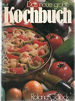 Das neue große Kochbuch Tolle Rezepte für jeden Anlass, kochen wie zu Oma?s und Mutter?s Zeiten, ...