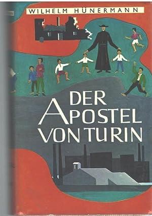Der Apostel von Turin das leben des Johannes Don Bosco von Wilhelm Hünermann: Wilhelm Hünermann