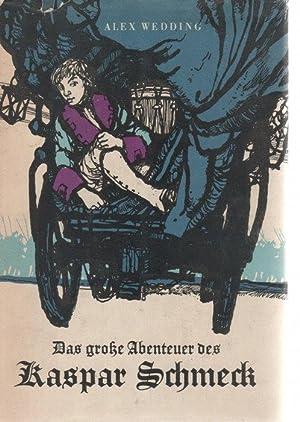 Das grosse Abenteuer des Kaspar Schmeck Geschichte einer Jugend von Alex Wedding mit Illustrationen...