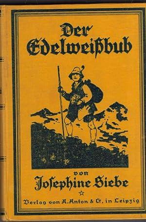 Der Edelweißbub eine Geschichte für die Jugend von Josephine Siebe mit 4 Vollbildern und ...