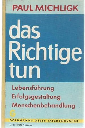 Das Richtige tun- Lebensführung, Erfolgsgestaltung, Menschenbehandlung.: Michligk, Paul