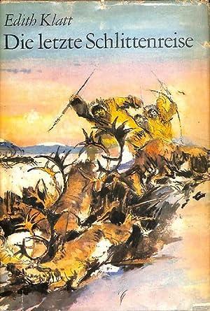 Die letzte Schlittenreise eine Erzählung aus dem Norden Alaskas von Edith Klatt mit Illustrationen ...