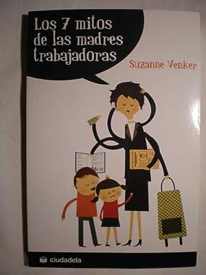 Los 7 mitos madres trabajadoras. Los siete mitos de las madres trabajadoras: Suzanne Venker