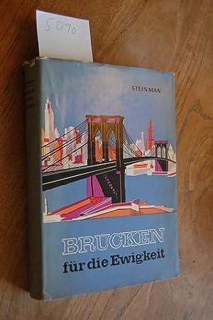 Brücken für die Ewigkeit. Das Leben von Johann Roebling und seinem Sohn.: Steinman, D. B.: