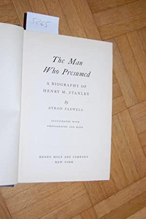 The Man who presumed. A biography of Henry M. Stanley.: Farwell, Byron:
