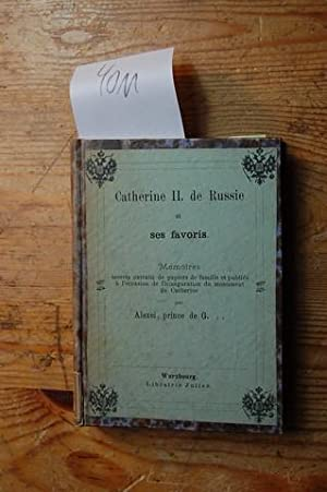 Catherine II. de Russie et ses favoris. Mémoires secrets extraits de papiers de famille et publiés ...