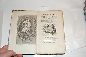 L`esprit d`Henri IV. Ou Anecdotes les plus intéressantes, Traits sublimes, Reparties ingénieuses, &...
