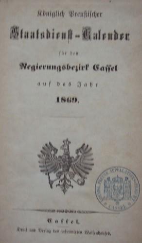 Königlich Preußischer Staatdienst-Kalender für den Regierungsbezirk Cassel auf das Jahr 1869.