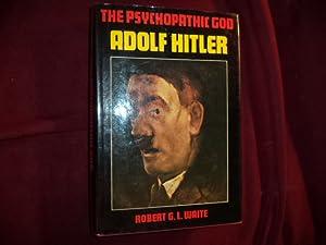 The Psychopathic God. Adolf Hitler.: Waite, Robert G.L.