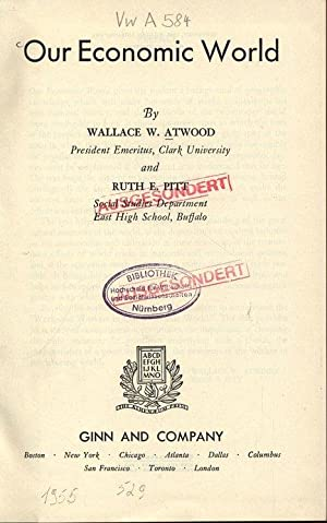 Our Economic World.: ATWOOD, WALLACE W. and RUTH E. PITT: