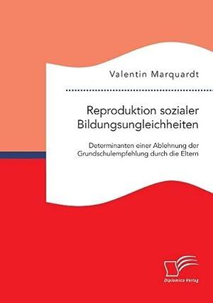 Reproduktion sozialer Bildungsungleichheiten: Determinanten einer Ablehnung der ...