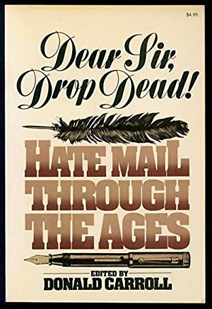 Dear Sir, Drop Dead! Hate Mail Through the Ages