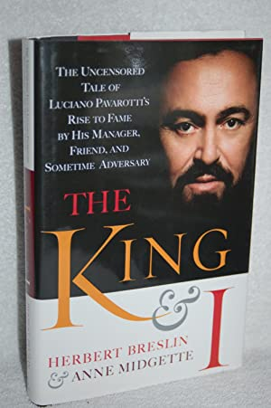 The King and I; The Uncensored Tale of Luciano Pavarotti's Rise to Fame By His Manager, Friend, a...