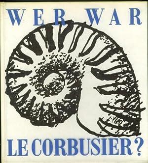 Wer war Corbusier? Sammlung, geleitet von Jean: Besset, Maurice.