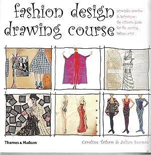 Fashion Design Drawing Course: Principles, Practice and: Tatham, Caroline; Seaman,