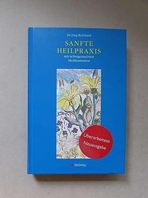 Sanfte Heilpraxis mit selbstgemachten Medikamenten: Reinhard, Jürg:
