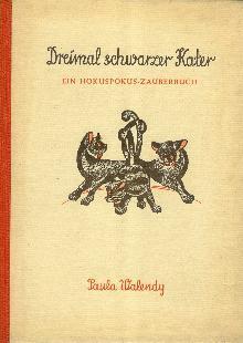 Dreimal schwarzer Kater. Ein Hokuspokus-Zauberbuch für pfiffige Kinder.: WALENDY, Paula (Hrsg.):