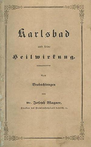 Karlsbad und seine Heilwirkung. Nach Beobachtungen von Dr.Joseph Wagner.: WAGNER, Joseph: