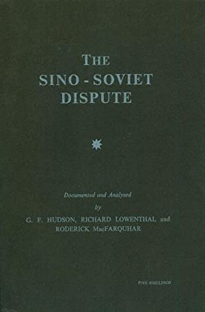 The Sino-Soviet Dispute. Documented and Analysed.: HUDSON, G.F. / LOWENTHAL, Richard / MacFARQUHAR,...