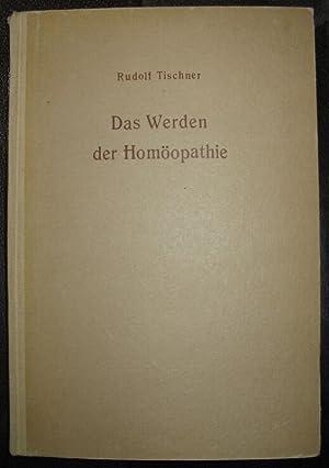 Das Werden der Homöopathie. Geschichte der Homöopathie vom Altertum bis zur neuesten Zeit.: ...