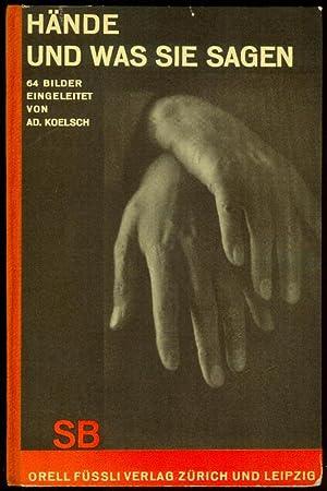 Hände und was sie sagen. 64 Bilder eingeleitet und erläutert von Adolf Koelsch.: KOELSCH, Adolf: