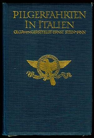 Pilgerfahrten in Italien.: GERSTFELD, Olga v. / STEINMANN, Ernst: