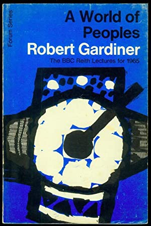 A World of Peoples. The BBC Reith Lectures 1965.: GARDINER, Robert: