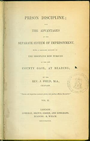 Prison Discipline; and The Advantages of the Separate System of Imprisonment, With a Detailed ...