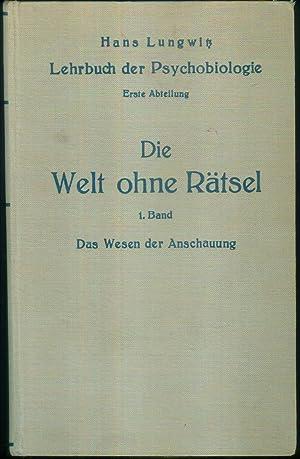 Die Welt ohne Rätsel. (= Lehrbuch der Psychobiologie. Erste Abteilung - Erster bis dritter Band.) ...