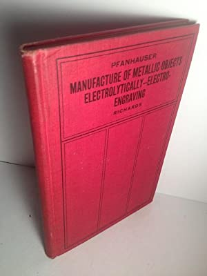 THE MANUFACTURE OF METALLIC ARTICLES ELECTROLYTICALLY.--ELECTRO-ENGRAVING: Pfanhauser, Dr. W.
