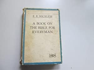 A BOOK ON THE BIBLE FOR EVERYMAN: Micklem, E. R.