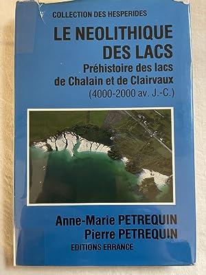 Image du vendeur pour LE NEOLITHIQUE DES LACS. PREHISTOIRE DE CHALAIN ET DE CLAIRVAUX (4000 - 2000 av. J.C.) mis en vente par LIBRAIRIE GIL-ARTGIL SARL