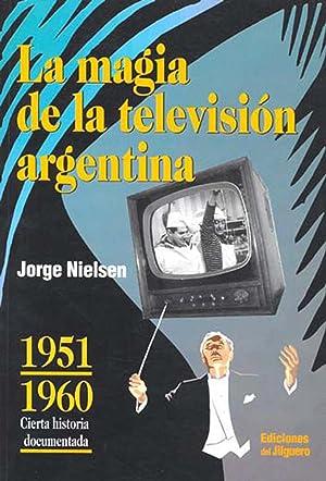 La magia de la televisión argentina : cierta historia documentada. vol. 1 , 1951-1960: Nielsen, ...