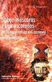Sobre máscaras y enmascarados : la celebración del carnaval chiriguano-chané.-- ( Ensayos y ...