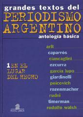 En el lugar del hecho.-- ( Grandes textos del periodismo argentino : antología básica ; 1 ): Perfil