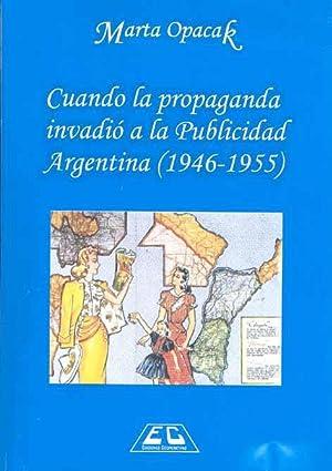 Cuando la propaganda invadió a la publicidad argentina : 1946-1955.: Opacak, Marta -