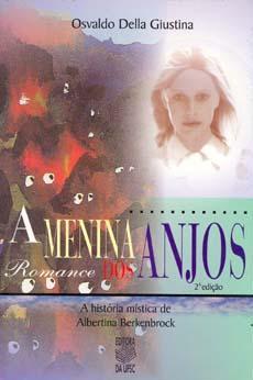 A menina dos anjos : a história mística de Albertina Berkenbrock.: Giustina, Osvaldo Della